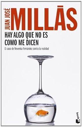 Hay algo que no es como me dicen: El caso de Nevenka Fernández contra la realidad (Diversos) de Millás Garcia, Juan José (2013) Tapa blanda
