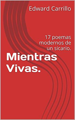 Mientras Vivas.: 17 poemas modernosdeun sicario. (Spanish Edition)