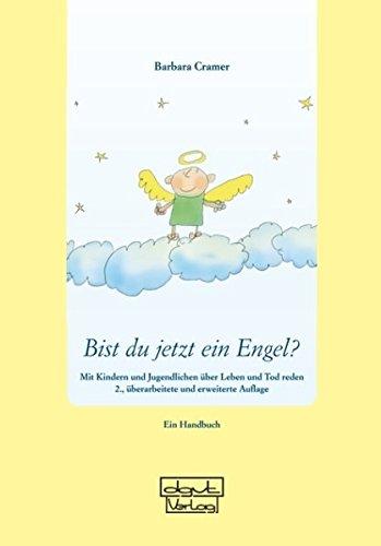 Bist du jetzt ein Engel?: Mit Kindern und Jugendlichen über Leben und Tod reden - Ein Handbuch