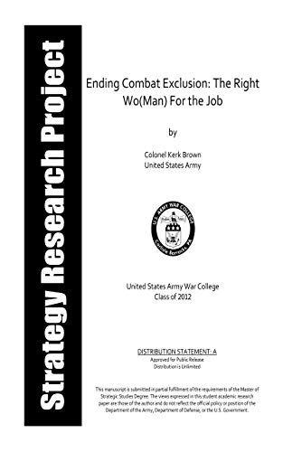 Ending Combat Exclusion: The Right Wo(Man) For the Job: USAWC CLASS OF 2012 (English Edition)