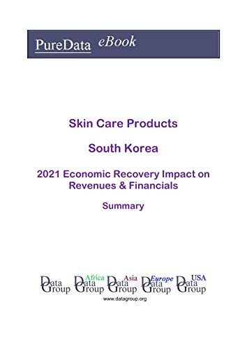 Skin Care Products South Korea Summary: 2021 Economic Recovery Impact on Revenues & Financials (English Edition)