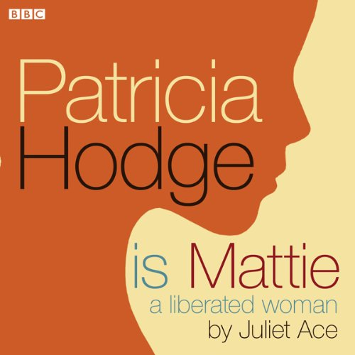 Patricia Hodge is Mattie, A Liberated Woman audiobook cover art