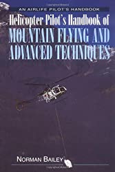Helicopter Pilot's Handbook Of Mountain Flying & Advanced Techniques (Airlife Pilot's Handbooks): Norman Bailey