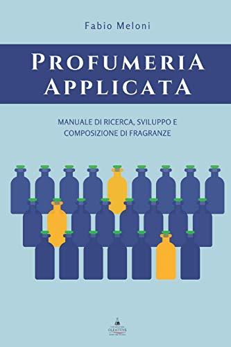 Profumeria applicata: Manuale di ricerca, sviluppo e composizione di fragranze