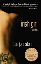 [Irish Girl (Katherine Anne Porter Prize in Short Fiction)] [Author: Johnston, Tim] [November, 2009]