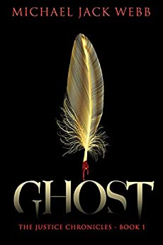 Ghost (The Justice Chronicles Book 1) by [Michael Jack Webb]