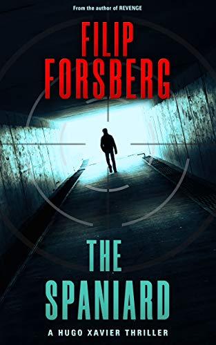 THE SPANIARD: A technothriller (Hugo Xavier Series Book 3) by [Filip Forsberg]