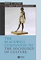 The Blackwell Companion to the Sociology of Culture (Wiley Blackwell Companions to Sociology)