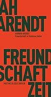 Freundschaft in finsteren Zeiten: Die Lessing-Rede mit Erinnerungen von Richard Bernstein, Mary McCarthy, Alfred Kazin und Jerome Kohn