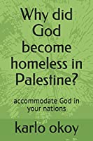 Why did God become homeless in Palestine?: accommodate God in your nations