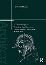 A Genealogy of Tropical Architecture: Colonial Networks, Nature and Technoscience (Architext) (English Edition)