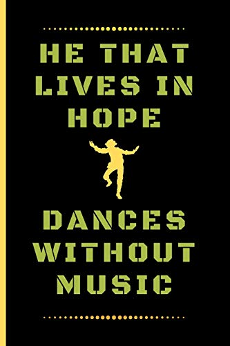 HE THAT LIVES IN HOPE, DANCES WITHOUT MUSIC: Funny Dancing Quote Dot Grid Journal / Notebook to write in 120 Pages (6\ X 9\)