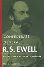 Confederate General R.S. Ewell: Robert E. Lee's Hesitant Commander