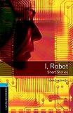 I robot. Oxford Bookworms Library. Level 5. Con espansione online. Con File audio per il download: Short Stories. 1800 headwords. (Stage 5)