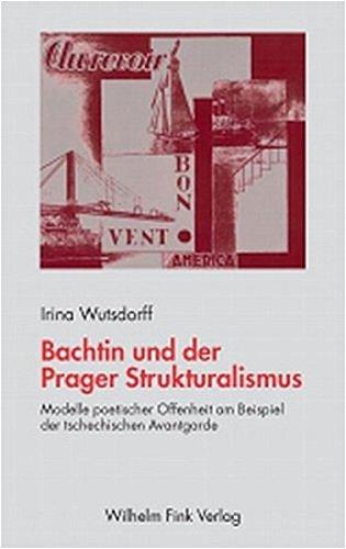 Bachtin und der Prager Strukturalismus: Modelle poetischer Offenheit am Beispiel der tschechischen Avantgarde (Theorie und Geschichte der Literatur und der Schönen Künste)