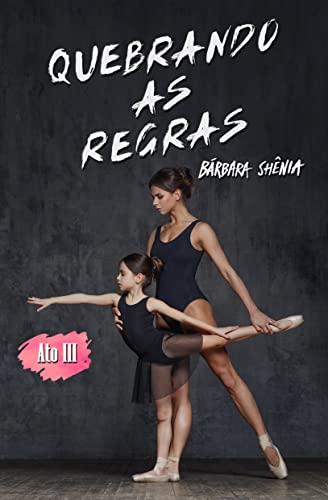 Quebrando as regras - Ato III: Box com a trilogia completa (Portuguese Edition)