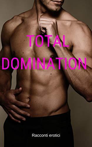 Total Domination: Mega Raccolta di Racconti Erotici