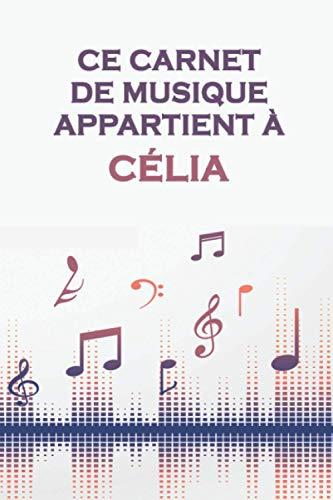 Ce carnet de musique appartient à Célia: Cahier de partitions: Papier manuscrit...