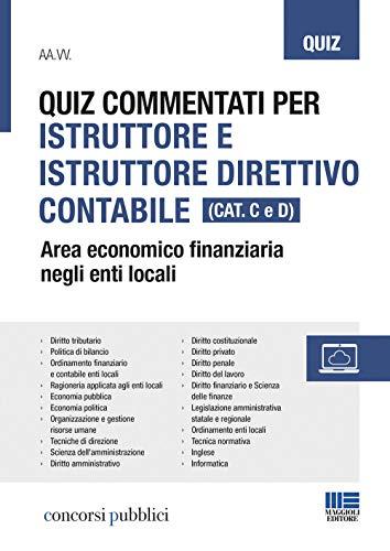 Quiz commentati per istruttore e istruttore direttivo contabile. Area economico finanziaria negli enti locali. Categoria C e D