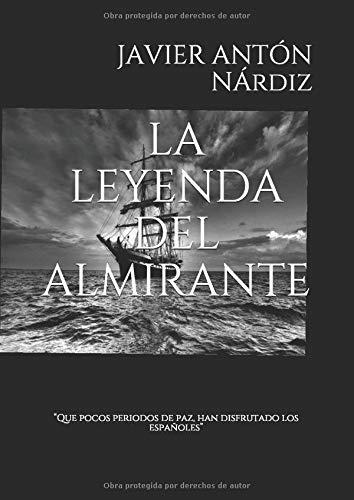 """LA LEYENDA DEL ALMIRANTE: """"Que pocos periodos de paz, han podido disfrutado los españoles"""""""