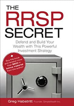 The RRSP Secret: Defend and Build Your Wealth with This Powerful Investment Strategy by [Greg Habstritt]