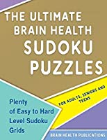 The Ultimate Brain Health Sudoku Puzzles: Plenty of Easy to Hard Level Sudoku Grids for Adults, Seniors and Teens