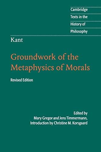 Compare Textbook Prices for Kant: Groundwork of the Metaphysics of Morals Cambridge Texts in the History of Philosophy 2 Edition ISBN 9781107401068 by Gregor, Mary,Timmermann, Jens,Korsgaard, Christine M.