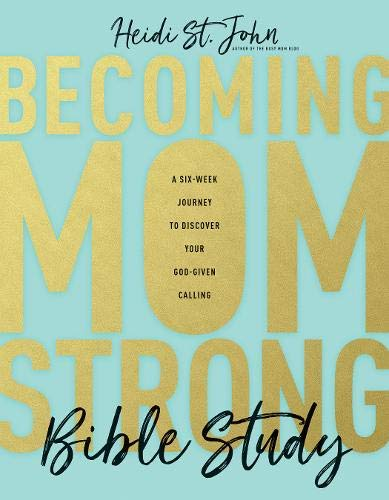 Becoming MomStrong Bible Study: A Six-Week Journey to Discover Your God-Given Calling