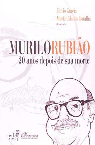 Murilo Rubião. 20 Anos Depois De Sua Morte