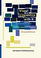 Visual Linguistics With R: A Practical Introduction to Quantitative Interactional Linguistics