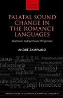 Palatal Sound Change in the Romance Languages: Diachronic and Synchronic Perspectives (Oxford Studies in Diachronic and Historical Linguistics)