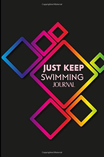 Just keep Swimming Journal: Swimming Personal Diary, Track Training, Practice, Racing and Swim Meets, Checklist for Progressions, Gifts for Swimmers, ... New Year, Thanksgiving, 110 (Swimming Diary)