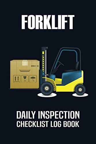 Forklift Daily Inspection Checklist Log Book: Fork Lift Truck Maintenance Log, Forklift Operator Safety Logbook - OSHA Regulations - 6 x 9 Inch Size, 200 Pages