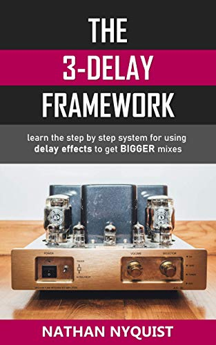The 3-Delay Framework: Learn the step by step system for using delay effects to get BIGGER mixes (The Audio Engineer's Framework Book 5) (English Edition)