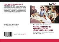Estrés laboral y su relación con el desempeño docente: Un estudio en Instituciones Educativas Parroquiales de Lima