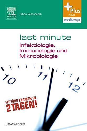 Last Minute Infektiologie, Immunologie und Mikrobiologie: Mit Zugang zur mediscript Lernwelt