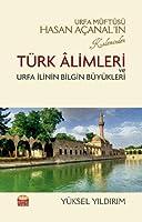 Urfa Müftüsü Hasan Acanal'in Kaleminden Türk Âlimleri ve Urfa Ilinin Bilgin Büyükleri