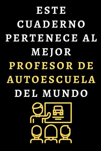 Este Cuaderno Pertenece Al Mejor Profesor De Autoescuela Del Mundo: Cuaderno De Notas Para Profesores De Autoescuela - 120 Páginas