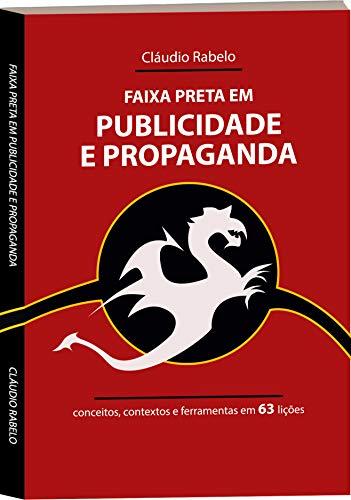 Faixa Preta em Publicidade e Propaganda: conceitos, contextos e ferramentas em 63 lições