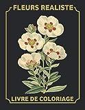 Fleurs realiste Livre de Coloriage: Coloriage fleurs adulte,100 motifs relaxants a Colorier,fleur realist,100 pages (8.5X11 Inches)