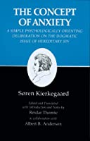 The Concept of Anxiety: A Simple Psychologically Orienting Deliberation on the Dogmatic Issue of Hereditary Sin (Kierkegaard's Writings)