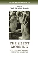 The Silent Morning: Culture and Memory After the Armistice (Cultural History of Modern War)