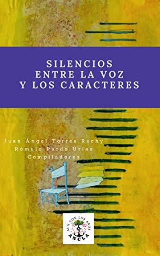 Silencios entre la voz y lo caracteres Antología poética