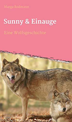 Sunny & Einauge: Eine Wolfsgeschichte (Die Spur der Wölfe 1)