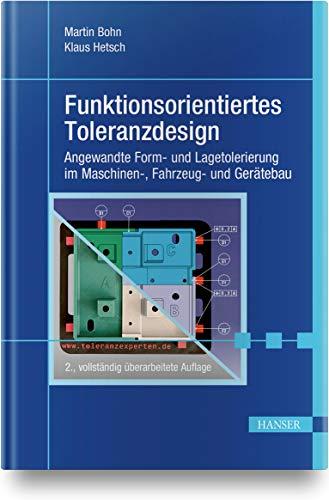 Funktionsorientiertes Toleranzdesign: Angewandte Form- und Lagetolerierung im Maschinen-, Fahrzeug- und Gerätebau