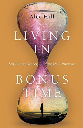 Living in Bonus Time: Surviving Cancer, Finding New Purpose