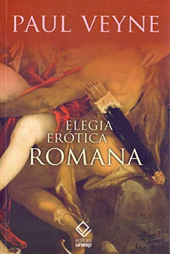 Elegia Erótica Romana: O amor, a poesia e o Ocidente