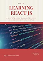 Learning React js: A complete hands-on guide to modern web development with React.js Front Cover