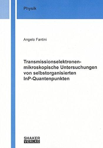 Transmissionselektronenmikroskopische Untersuchungen von selbstorganisierten InP-Quantenpunkten (Berichte aus der Physik)
