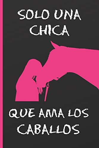 SOLO UNA CHICA QUE AMA LOS CABALLOS: CUADERNO DE NOTAS, APUNTES O AGENDA. REGALO ORIGINAL PARA LAS AMANTES DEL CABALLO. MI DIARIO ECUESTRE.